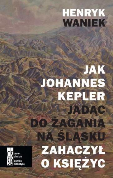 Henryk Waniek, Jak Johannes Kepler...